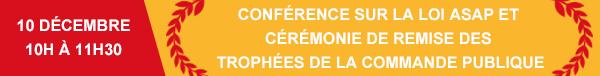 10 décembre de 10h à 11h30 - Conférence sur la loi ASAP et Cérémonie de remise des Trophées de la commande publique